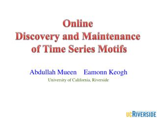 Abdullah Mueen     Eamonn  Keogh University of California, Riverside