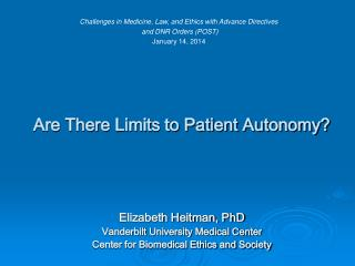Are There Limits to Patient Autonomy?  Elizabeth Heitman, PhD Vanderbilt University Medical Center