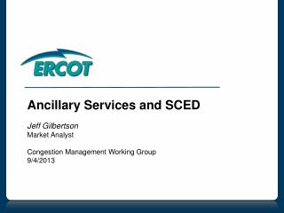 Ancillary Services and SCED Jeff Gilbertson Market Analyst Congestion Management Working Group