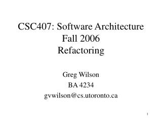 CSC407: Software Architecture Fall 2006 Refactoring