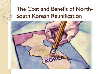 The Cost and Benefit of North-South Korean Reunification