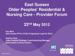 East Sussex  Older Peoples' Residential & Nursing Care - Provider Forum 22 nd May 2012