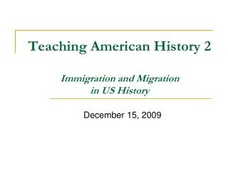 Teaching American History 2  Immigration and Migration  in US History