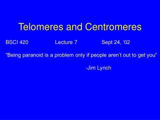 Telomeres and Centromeres