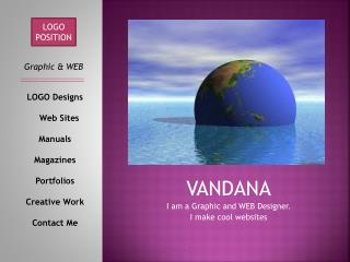VANDANA I am a Graphic and WEB Designer. I make cool websites