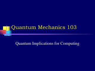 Quantum Mechanics 103