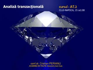 Analiză tranzacţională cursul : AT.2 CLUJ-NAPOCA, 15 oct.08