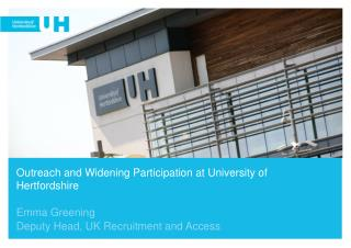 Outreach  and  Widening Participation at University of Hertfordshire Emma Greening