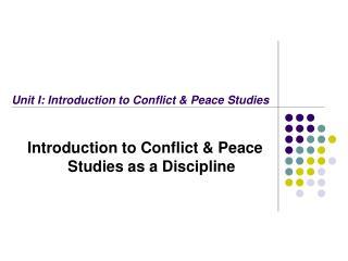Unit I: Introduction to Conflict & Peace Studies