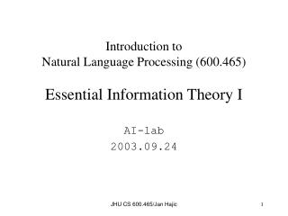 Introduction to  Natural Language Processing (600.465) Essential Information Theory I