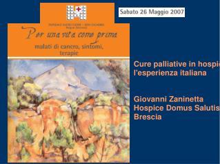 Cure palliative in hospice: l'esperienza italiana Giovanni Zaninetta Hospice Domus Salutis,