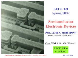 EECS 321 Spring 2002 Semiconductor Electronic Devices Prof. David A. Smith (Dave)
