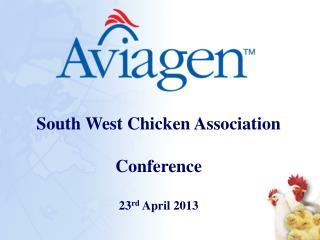 South West Chicken Association Conference 23 rd  April 2013