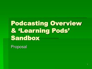 Podcasting Overview & �Learning Pods� Sandbox