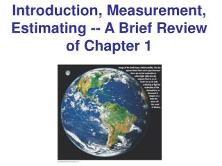 Introduction, Measurement, Estimating -- A Brief Review of Chapter 1