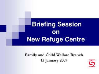 Briefing Session    on   New Refuge Centre