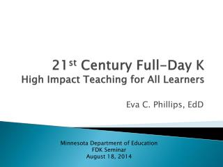 21 st  Century Full-Day K High Impact Teaching for All Learners