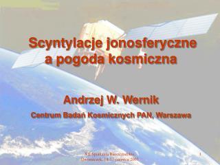 Scyntylacje jonosferyczne a pogoda kosmiczna Andrzej W. Wernik