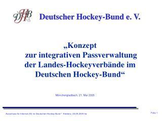 """""""Konzept  zur integrativen Passverwaltung  der Landes-Hockeyverbände im Deutschen Hockey-Bund"""""""