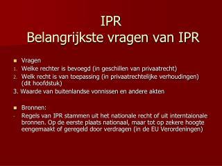 IPR  Belangrijkste vragen van IPR