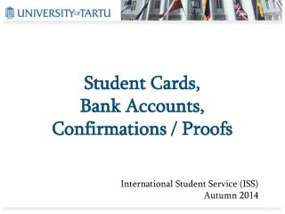 Student Cards,  Bank Accounts, Confirmations / Proofs