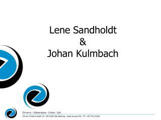 Lene Sandholdt  & Johan Kulmbach