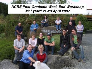 NCRE Post-Graduate Week End Workshop Mt Lyford 21-23 April 2007
