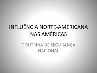 INFLUÊNCIA NORTE-AMERICANA NAS AMÉRICAS