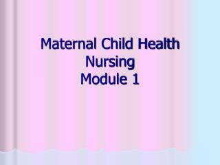 Maternal Child Health Nursing Module 1