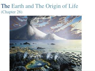 The  Earth and The Origin of Life (Chapter 26)