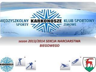 sezon 2013/2014 SEKCJA NARCIARSTWA BIEGOWEGO