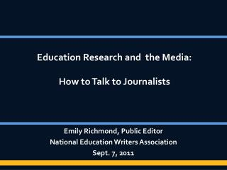 Education Research and  the Media: How to Talk to Journalists