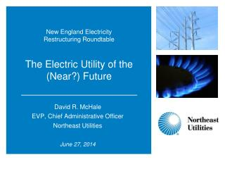 New England Electricity Restructuring Roundtable The Electric Utility of the (Near?) Future