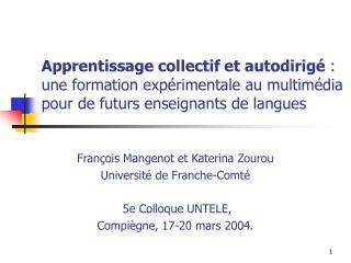 François Mangenot et Katerina Zourou Université de Franche-Comté  5e Colloque UNTELE,