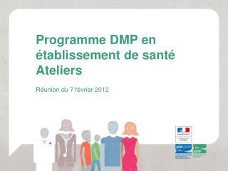 Programme DMP en établissement de santé Ateliers
