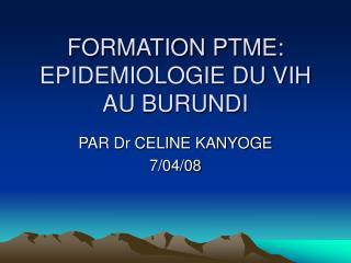 FORMATION PTME: EPIDEMIOLOGIE DU VIH AU BURUNDI