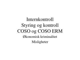Internkontroll Styring og kontroll COSO og COSO ERM