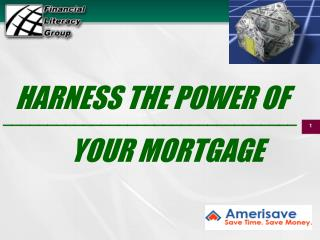 HARNESS THE POWER OF               YOUR MORTGAGE
