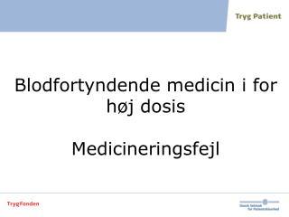 Blodfortyndende medicin i for høj dosis Medicineringsfejl