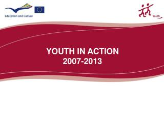 YOUTH IN ACTION 2007-2013