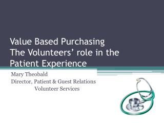 Value Based Purchasing The Volunteers� role in the  Patient Experience