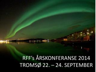 RFF's  ÅRSKONFERANSE 2013 BERGEN 6. – 8. MAI