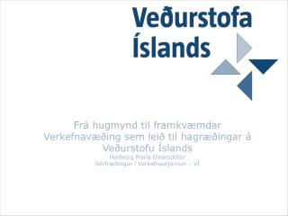 Frá hugmynd til framkvæmdar   Verkefnavæðing sem leið til hagræðingar á Veðurstofu Íslands