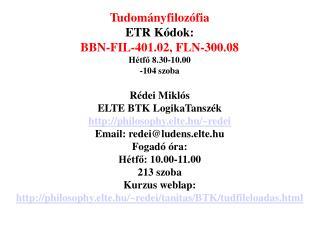 Tudományfilozófia  ETR Kódok: BBN-FIL-401.02 , FLN-3 00.08 H étfő 8. 30-10.00 -104 szoba