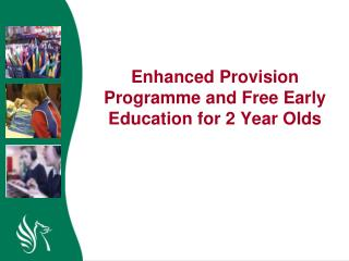 Enhanced Provision Programme and Free Early Education for 2 Year Olds