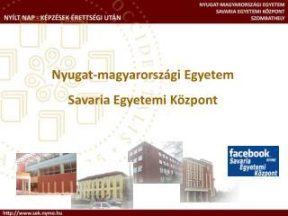 Nyugat-magyarorsz�gi Egyetem Savaria Egyetemi K�zpont
