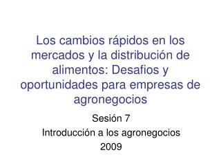 Sesión 7  Introducción a los agronegocios 2009