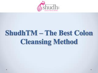 ShudhTM – The Best Colon Cleansing Method