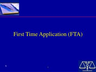 First Time Application (FTA)