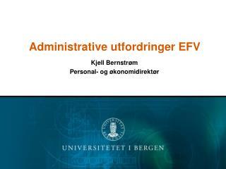 Administrative utfordringer EFV